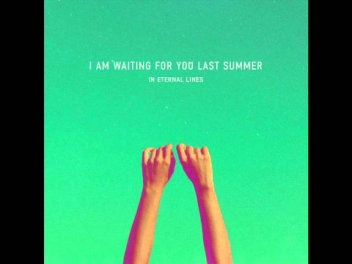 I Am Waiting For You Last Summer - Farewell